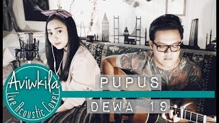 Video DEWA 19 - Pupus (Aviwkila Cover) MP3, 3GP, MP4, WEBM, AVI, FLV Agustus 2018