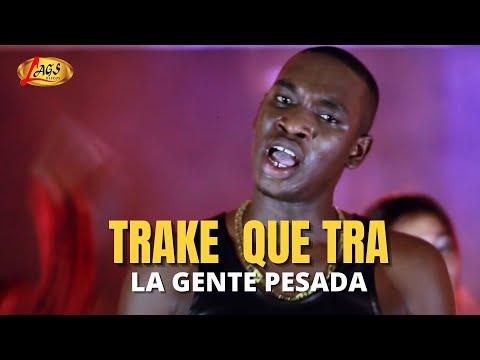 Trake Que Tra (Video Oficial) La Gente Pesada