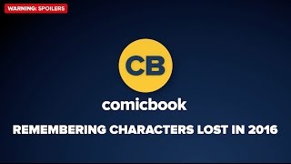 Remembering Characters Lost 2016 by Comicbook.com