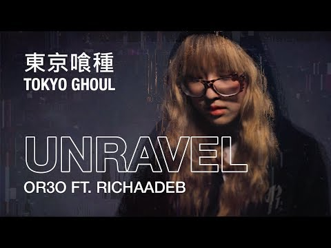 【Tokyo Ghoul】 Unravel (Cover by OR3O ft. RichaadEB) 東京喰種-トーキョーグール- Op