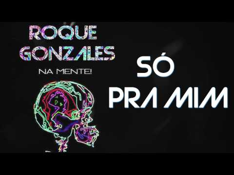 Roque Gonzales - Só Pra Mim
