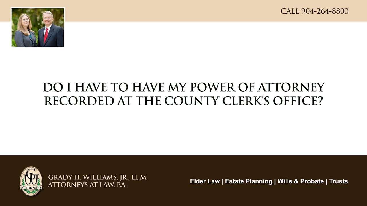 Video - Do I have to have my power of attorney recorded at the county clerk's office?