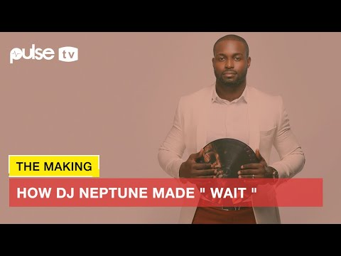 The Making Of Wait By DJ Neptune Ft. Kizz Daniel Produced By Jay Pizzle | Pulse TV