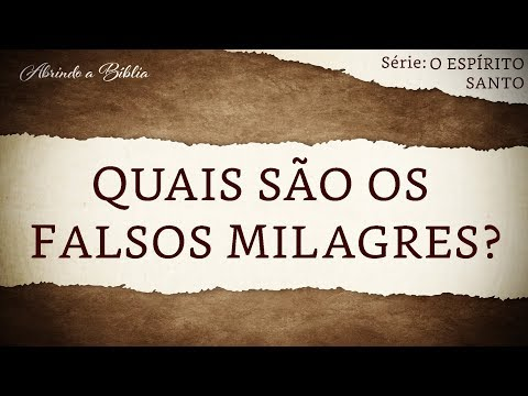 QUAIS SÃO OS FALSOS MILAGRES? | O Espírito Santo | Abrindo a Bíblia