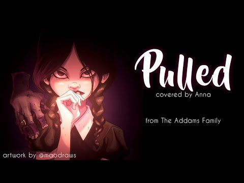 Pulled (the Addams Family) 【covered By Anna】