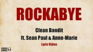 Rockabye - Clean Bandit Ft Sean Paul And Anne - Marie [Official Lyrics] Video