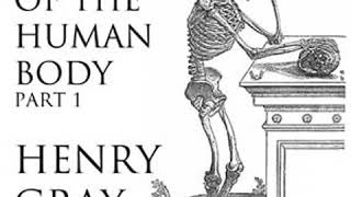 Anatomy of the Human Body, Part 1 (Gray's Anatomy) by Henry GRAY Part 1/2 | Full Audio Book