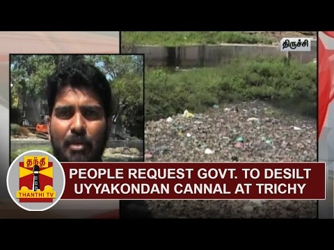 People-Request-Government-to-Desilt-Uyyakondan-Canal-at-Trichy-Thanthi-TV