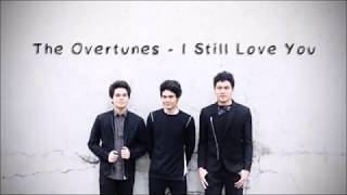 The Overtunes - I Still Love You (Lyrics)