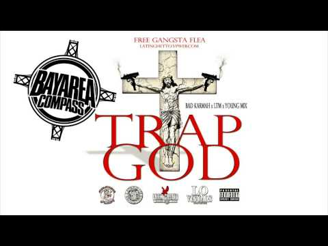 Bad Karmah X LTM X Young Mix - Trap God [BayAreaCompass] @LatinGhetto415