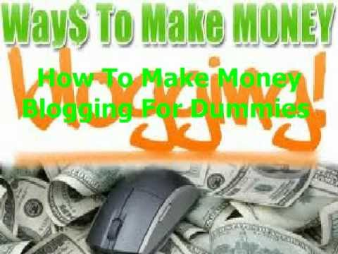 How To Make Money Blogging For Dummies | How To Create Blogs