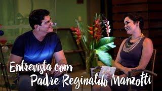 Entrevista com Padre Reginaldo Manzotti