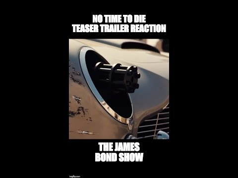 NO TIME TO DIE TEASER - REACTION - THE JAMES BOND SHOW