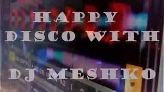 Happy Disco With DJ MESHKO