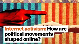 Internet activism: How are political movements shaped online? by Big Think