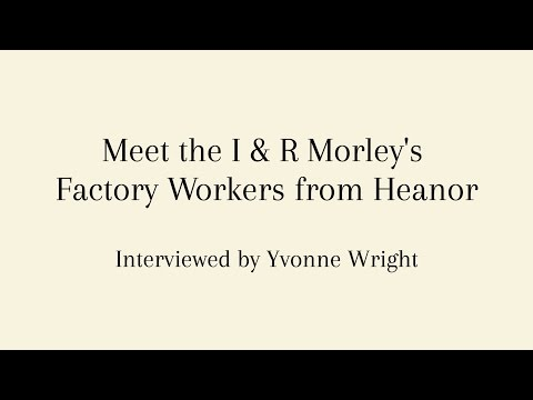 Meet the I & R Morley's Factory Workers From Heanor Interviewed by Yvonne Wright