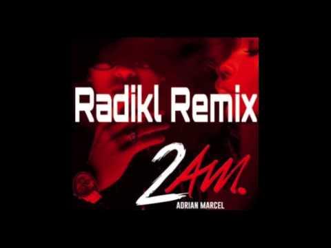Adrian Marcel – 2AM. (Radikl Remix)