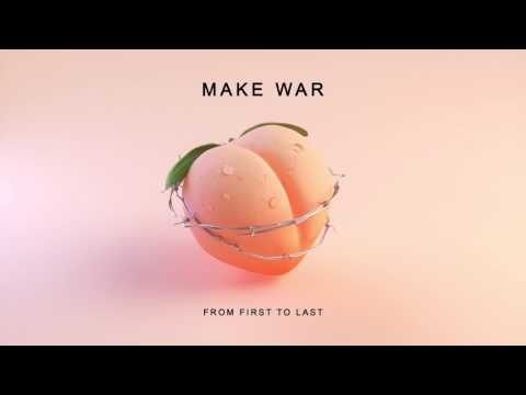 Make War - FROM FIRST TO LAST