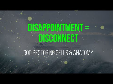 Disappointment = Disconnect/ YOU ARE RECONNECTING