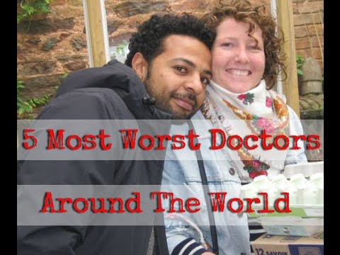 The 5 Worst Doctors From Around The World