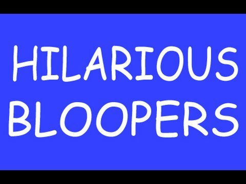Hilarious Bloopers