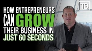 How Entrepreneurs Can Grow Their Business in Just 60 Seconds