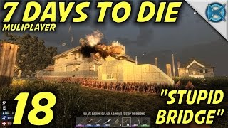 "7 Days to Die -Ep. 18- ""Stupid Bridge"" -Multiplayer w/GameEdged Let's Play- Alpha 14"