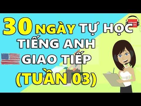 30 Ngày Tự Học Tiếng Anh Giao Tiếp Cơ Bản Cho Người Mới Bắt Đầu [TUẦN 03] BÀI 11 - 15 - Thời lượng: 25 phút.