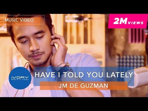 JM De Guzman - Have I Told You Lately (Official Music Video)