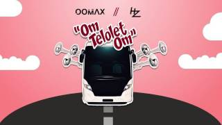 OoMax x HZ - Om Telolet Om (Original Mix)