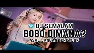 DJ SEMALAM BOBO DIMANA ♫ LAGU TIK TOK TERBARU REMIX ORIGINAL 2019