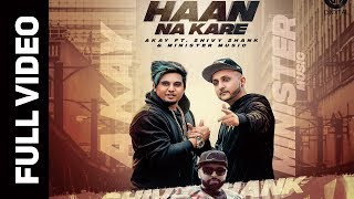 Video HAAN NA KARE (OFFICIAL VIDEO) A KAY- Ft.SHIVY SHANK & MINISTER MUSIC | GITTA BAINS  |DIGITAL RECORDS MP3, 3GP, MP4, WEBM, AVI, FLV November 2017