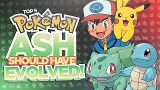 Top 5 Pokemon Ash Should Have Evolved