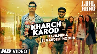Kharch Karod Video Song LAAL RANG Randeep Hooda, Fazilpuria