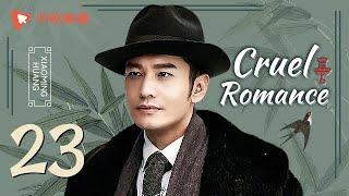 Cruel Romance - Episode 23(English sub) [Joe Chen, Huang Xiaoming]