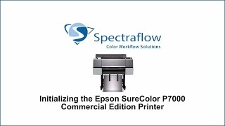 Initializing the Epson SureColor P7000 Commercial Edition Printer