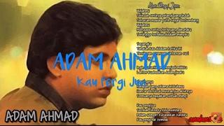 Download lagu Adam Ahmad Kau Pergi Jua Mp3