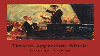 How to Appreciate Music | Gustav Kobbé | *Non-fiction, Crafts & Hobbies, Music | Soundbook | 4/4