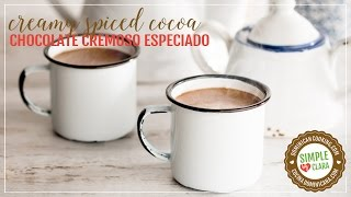 Creamy Spiced Hot Cocoa (Chocolate Espeso Especiado)