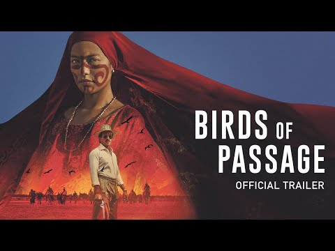 Birds of Passage | Official UK Trailer [HD] | In Cinemas & On Demand 17 May
