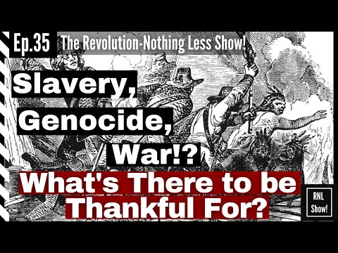 RNL Ep35: Slavery, Genocide & War!? What's there to be thankful for? An Anti-Thanksgiving Special