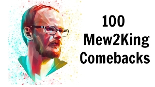 100 Mew2King Comebacks