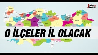 Video Türkiye'de İl Olacak 25 İlçe MP3, 3GP, MP4, WEBM, AVI, FLV November 2018