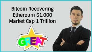 Bitcoin Recovering - Ethereum $1,000 - Market Cap To 1 Trillion