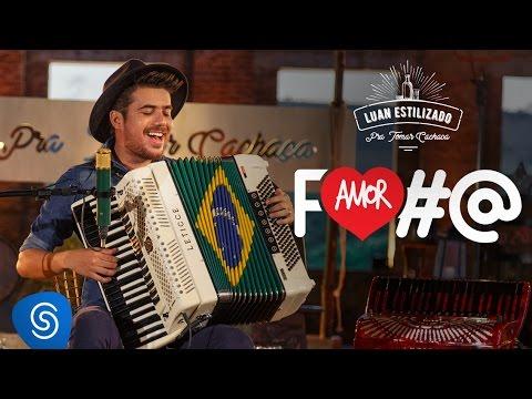 Luan Estilizado - Amor Nota 7 (Amor Foda)