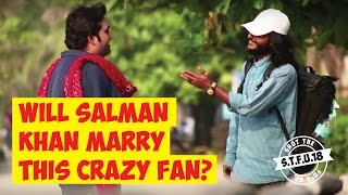 Download Youtube: Will Salman Khan Marry This Crazy Fan? | S.T.F.U. 18 Pranks