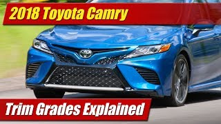 We outline the 2018 Toyota Camry trim grades and pricing, explaining the standard features and styling differences from the entry level Camry L all the way to the top-line Camry XSE.Photos and text: http://testdriven.tv/2017/06/trim-grades-explained-2018-toyota-camry/Auto news with a reality check! New car, truck, SUV and crossover test drives, reviews and news posted daily!Subscribe: http://www.youtube.com/TestDrivenTVWebsite: http://www.TestDriven.TVFacebook: http://www.facebook.com/TestdriventvTwitter: http://www.twitter.com/testdriventvGoogle: http://www.google.com/+TestDrivenTV
