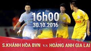 Khanh Hoa Vietnam  city images : S.KHÁNH HÒA BVN VS HOÀNG ANH GIA LAI - U21 BÁO THANH NIÊN 2016 | FULL