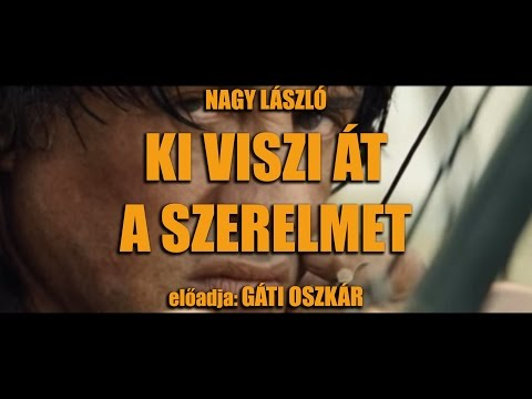 Gáti Oszkár - Rambo - Nagy László Ki viszi át a szerelmet - vers