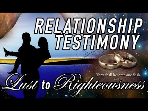 My Relationship Testimony – From Lust to Righteousness